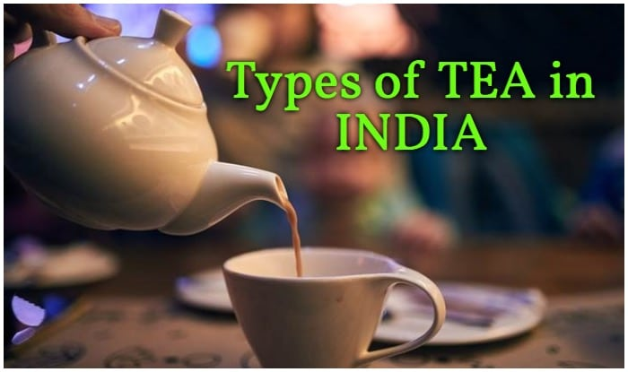 How Many Types of Tea in India, Tea Types in India, Assam Tea Information, Darjeeling Tea Information, Kangra Tea Information, Munnar Tea Information, Sikkim Tea Information